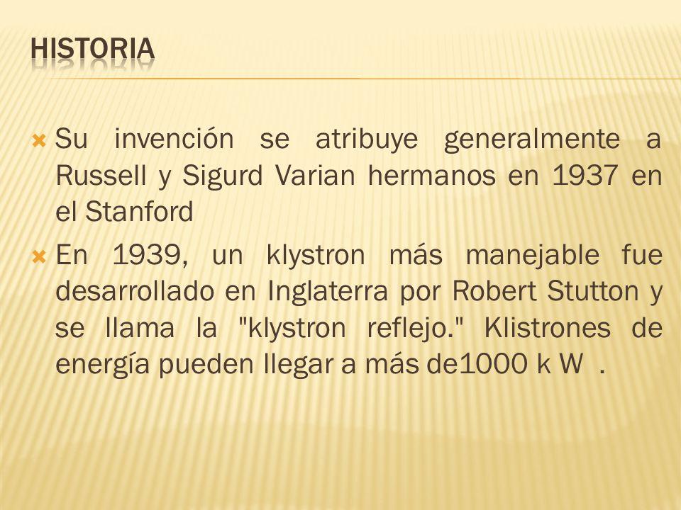 Historia Su invención se atribuye generalmente a Russell y Sigurd Varian hermanos en 1937 en el Stanford.