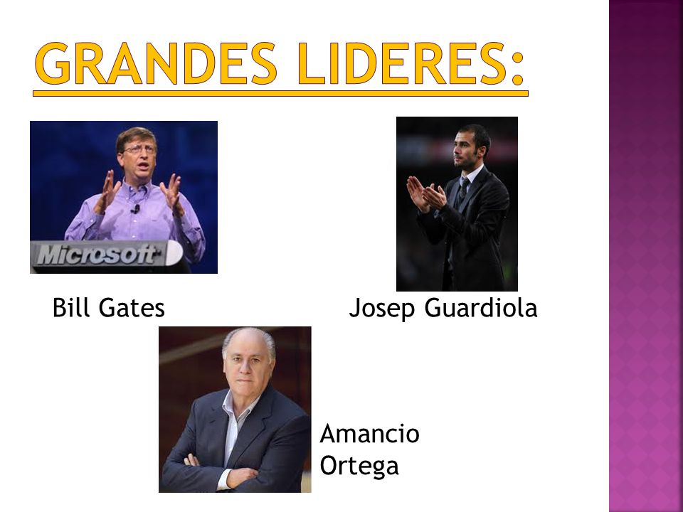 Grandes Lideres: Bill Gates Josep Guardiola Amancio Ortega