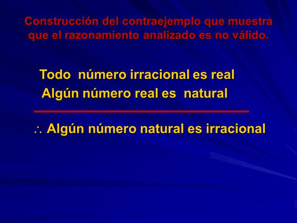Todo número irracional es real Algún número real es natural
