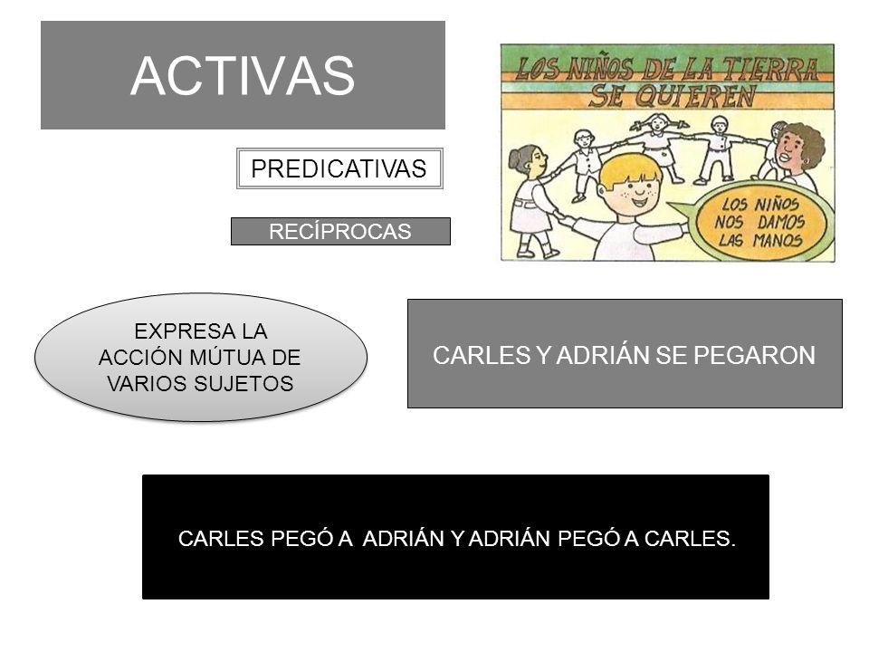 ACTIVAS PREDICATIVAS CARLES Y ADRIÁN SE PEGARON RECÍPROCAS