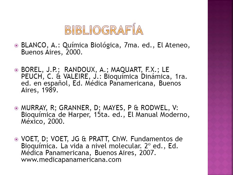 bibliografía BLANCO, A.: Química Biológica, 7ma. ed., El Ateneo, Buenos Aires, 2000.