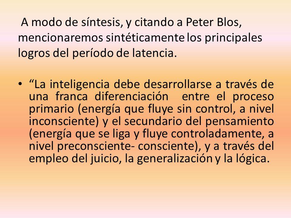 A modo de síntesis, y citando a Peter Blos,