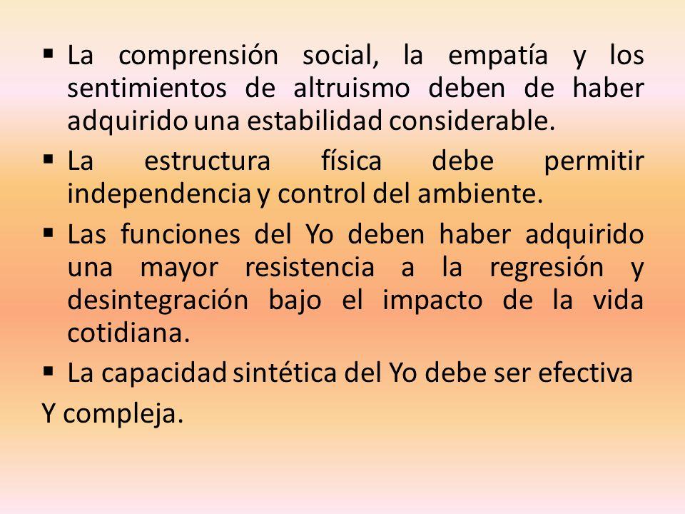 La comprensión social, la empatía y los sentimientos de altruismo deben de haber adquirido una estabilidad considerable.
