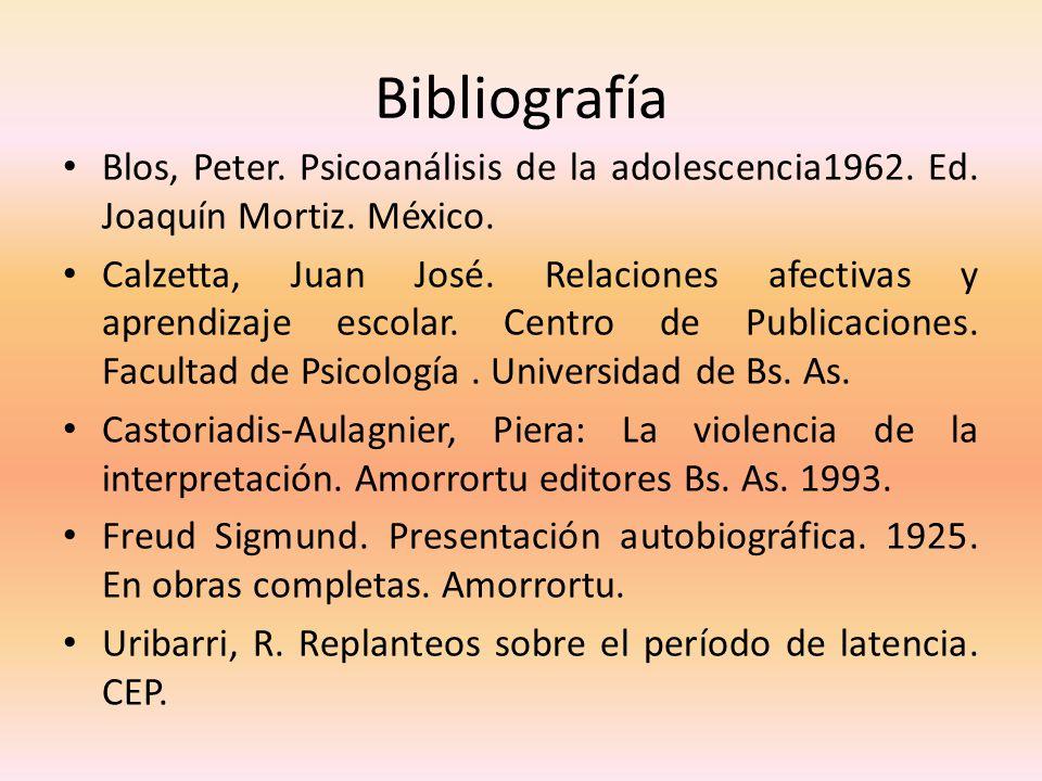 Bibliografía Blos, Peter. Psicoanálisis de la adolescencia1962. Ed. Joaquín Mortiz. México.