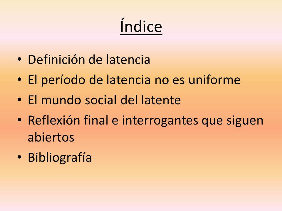 Índice Definición de latencia El período de latencia no es uniforme
