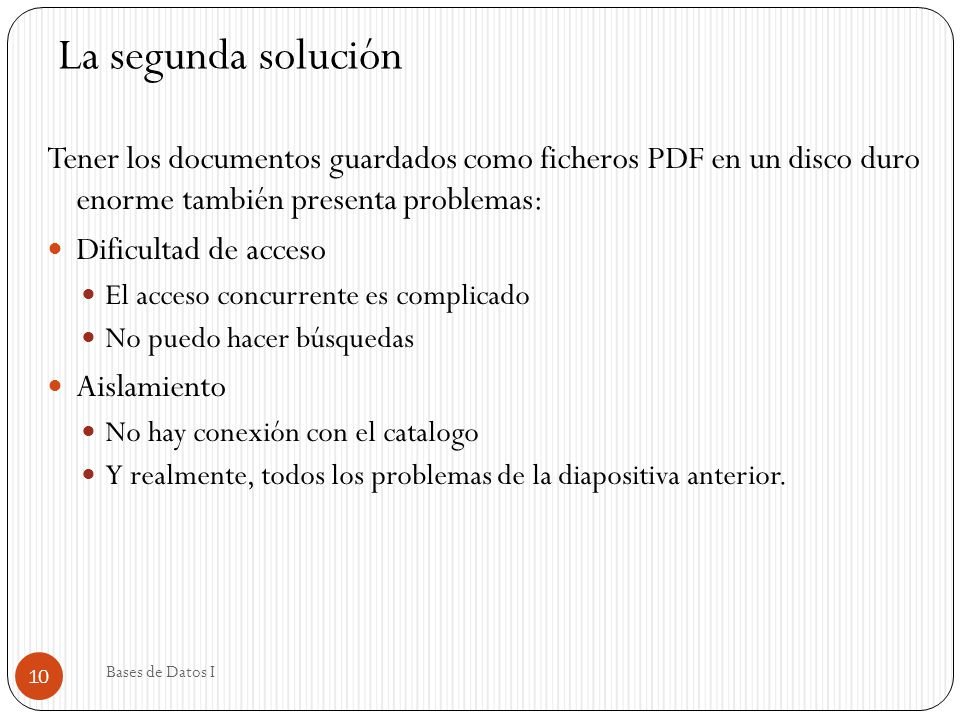 La segunda solución Tener los documentos guardados como ficheros PDF en un disco duro enorme también presenta problemas: