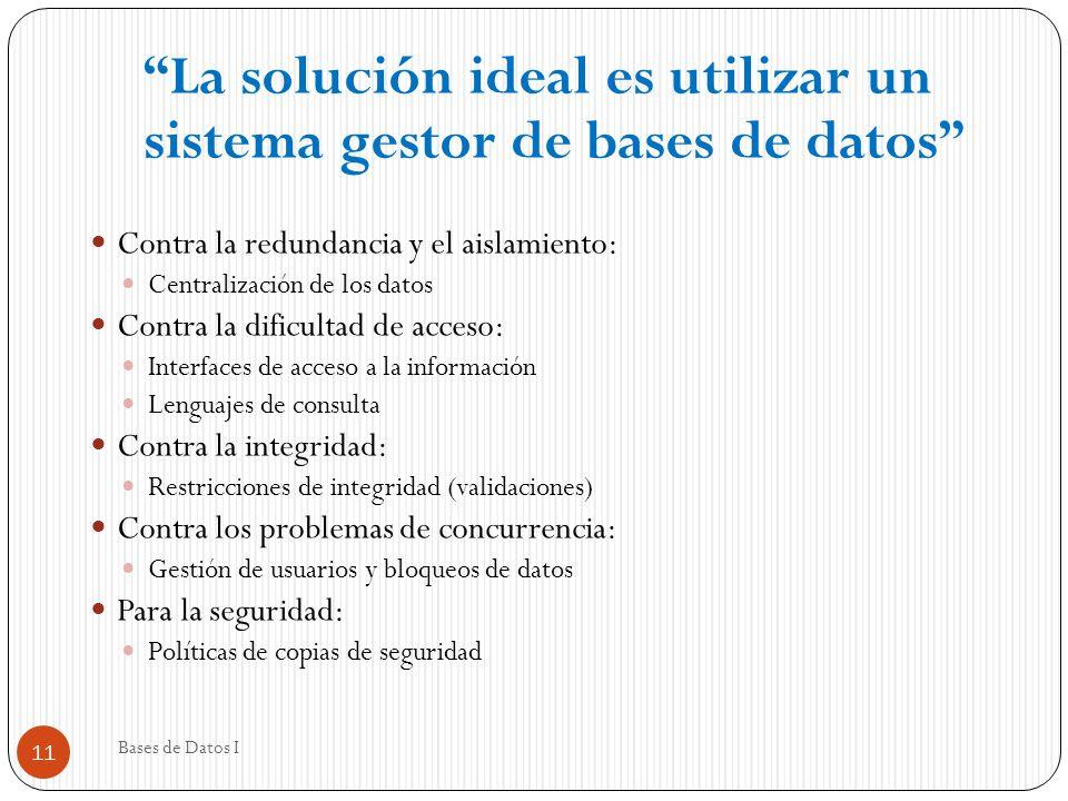 La solución ideal es utilizar un sistema gestor de bases de datos