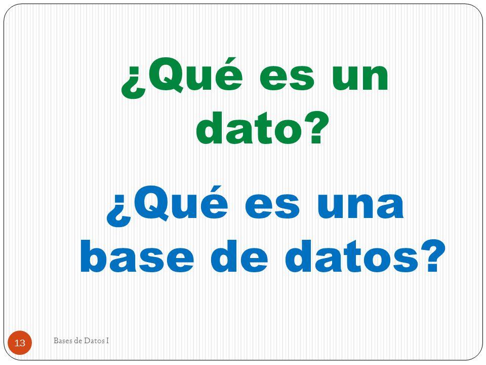 ¿Qué es un dato ¿Qué es una base de datos