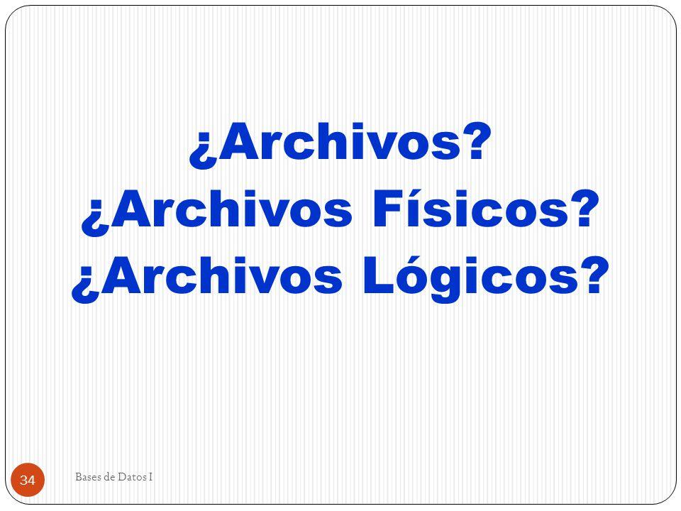 ¿Archivos ¿Archivos Físicos ¿Archivos Lógicos