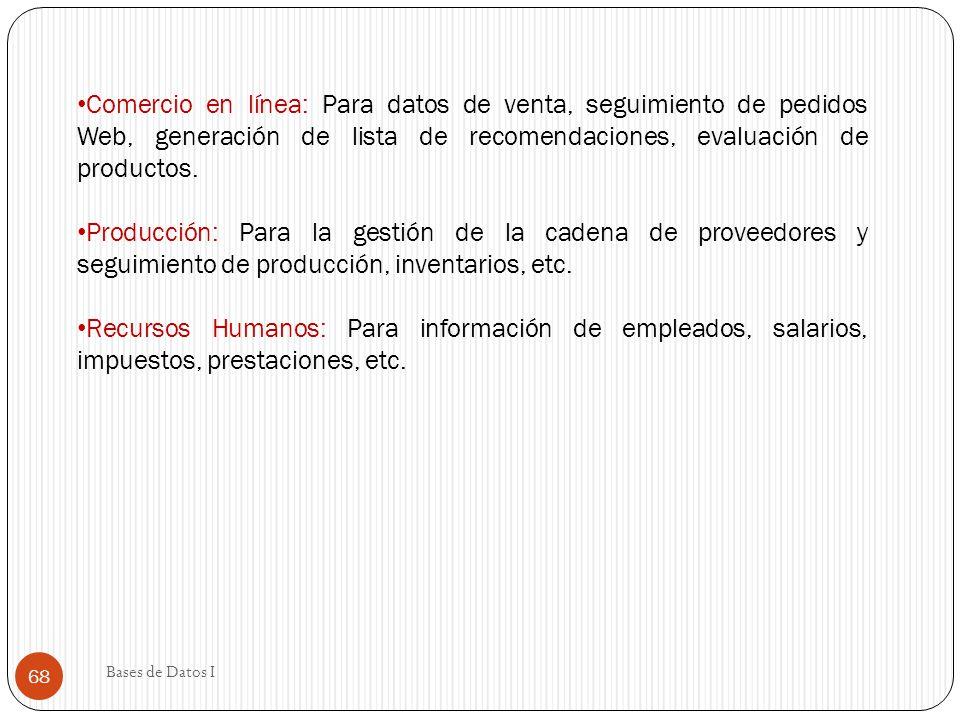 Comercio en línea: Para datos de venta, seguimiento de pedidos Web, generación de lista de recomendaciones, evaluación de productos.