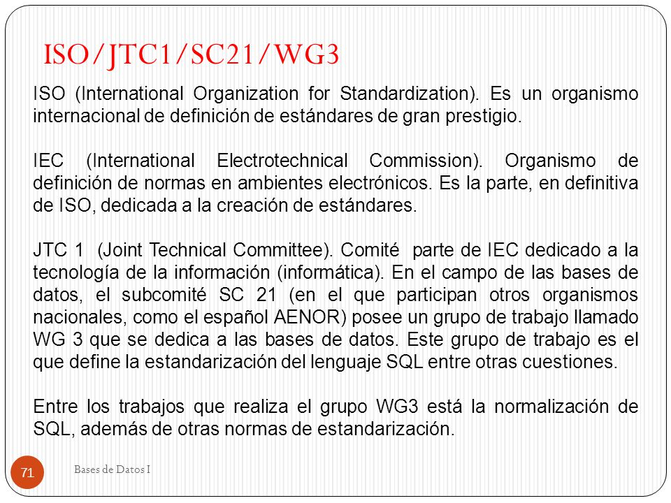 ISO/JTC1/SC21/WG3 ISO (International Organization for Standardization). Es un organismo internacional de definición de estándares de gran prestigio.