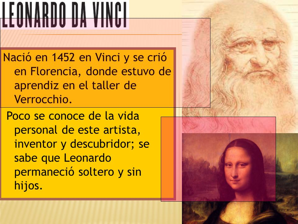 Nació en 1452 en Vinci y se crió en Florencia, donde estuvo de aprendiz en el taller de Verrocchio.