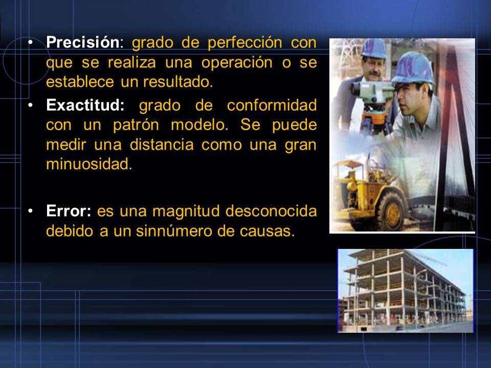 Precisión: grado de perfección con que se realiza una operación o se establece un resultado.