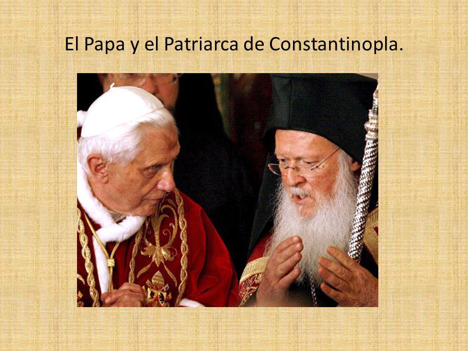 El Papa y el Patriarca de Constantinopla.