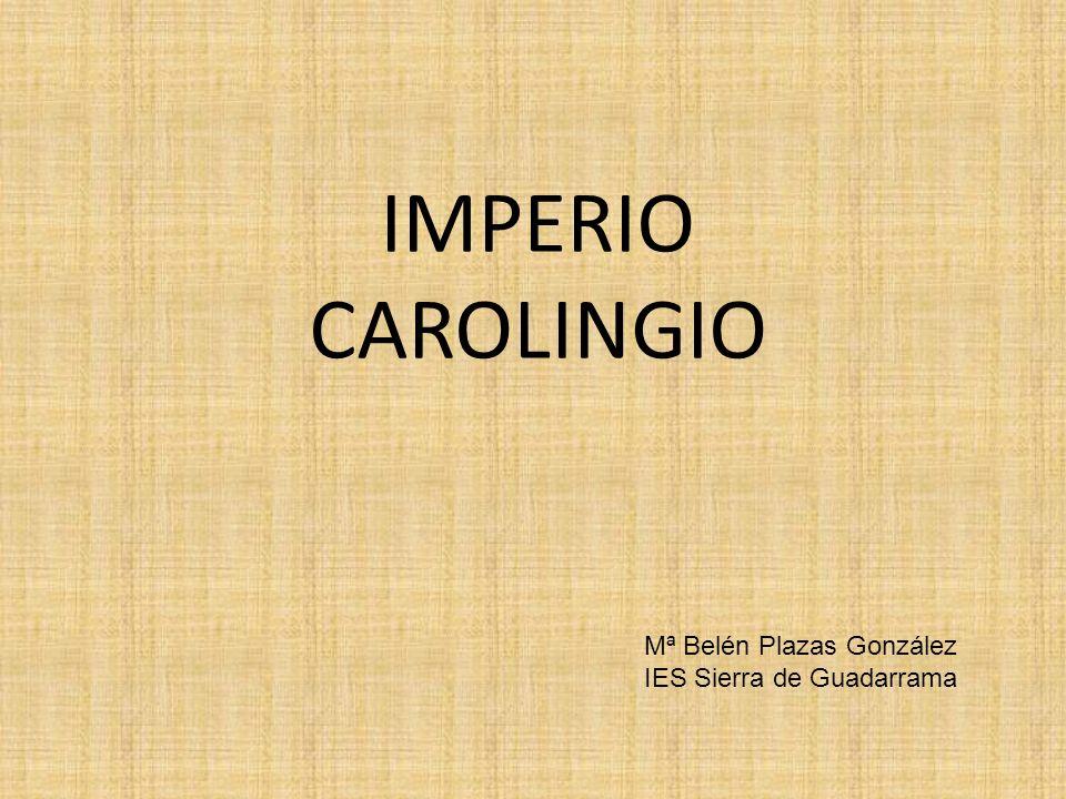IMPERIO CAROLINGIO Mª Belén Plazas González IES Sierra de Guadarrama