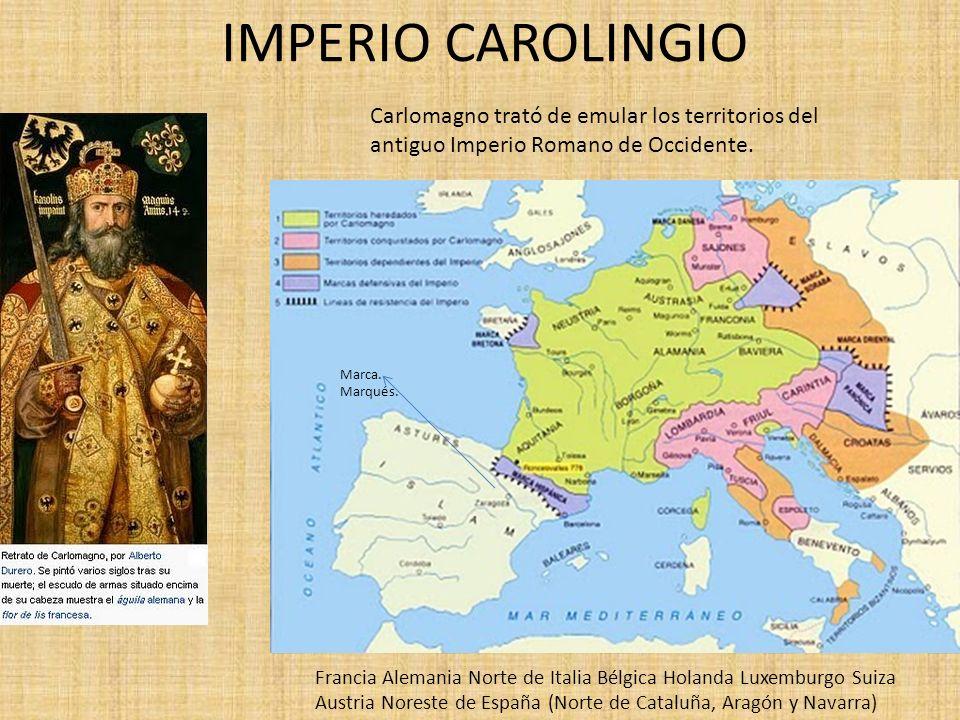 IMPERIO CAROLINGIO Carlomagno trató de emular los territorios del antiguo Imperio Romano de Occidente.