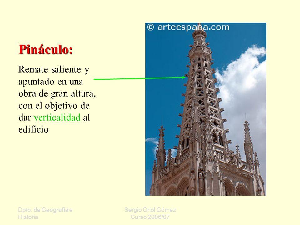 Pináculo: Remate saliente y apuntado en una obra de gran altura, con el objetivo de dar verticalidad al edificio.