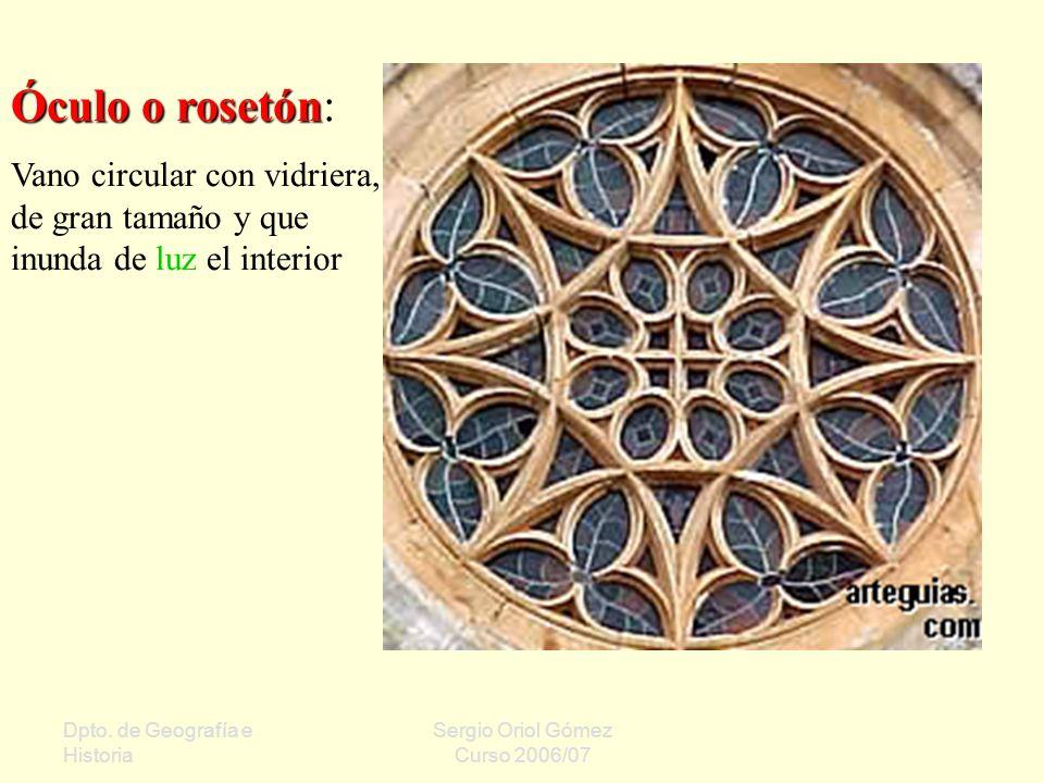 Óculo o rosetón: Vano circular con vidriera, de gran tamaño y que inunda de luz el interior. Dpto. de Geografía e Historia.