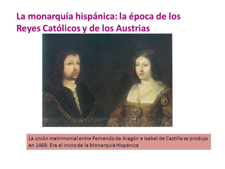 La monarquía hispánica: la época de los Reyes Católicos y de los Austrias