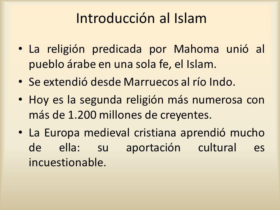 Introducción al Islam La religión predicada por Mahoma unió al pueblo árabe en una sola fe, el Islam.