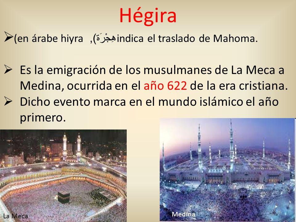 Hégira (en árabe hiyra هِجْرَة), indica el traslado de Mahoma.