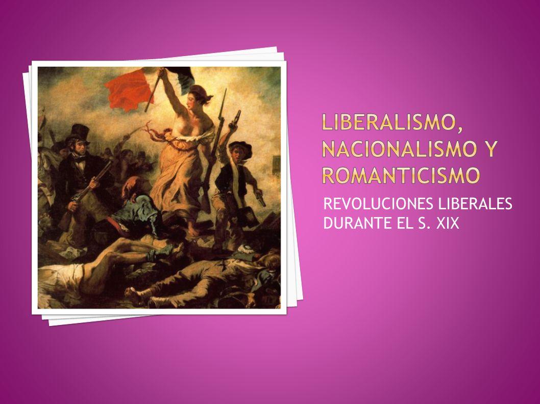 LIBERALISMO, NACIONALISMO Y ROMANTICISMO