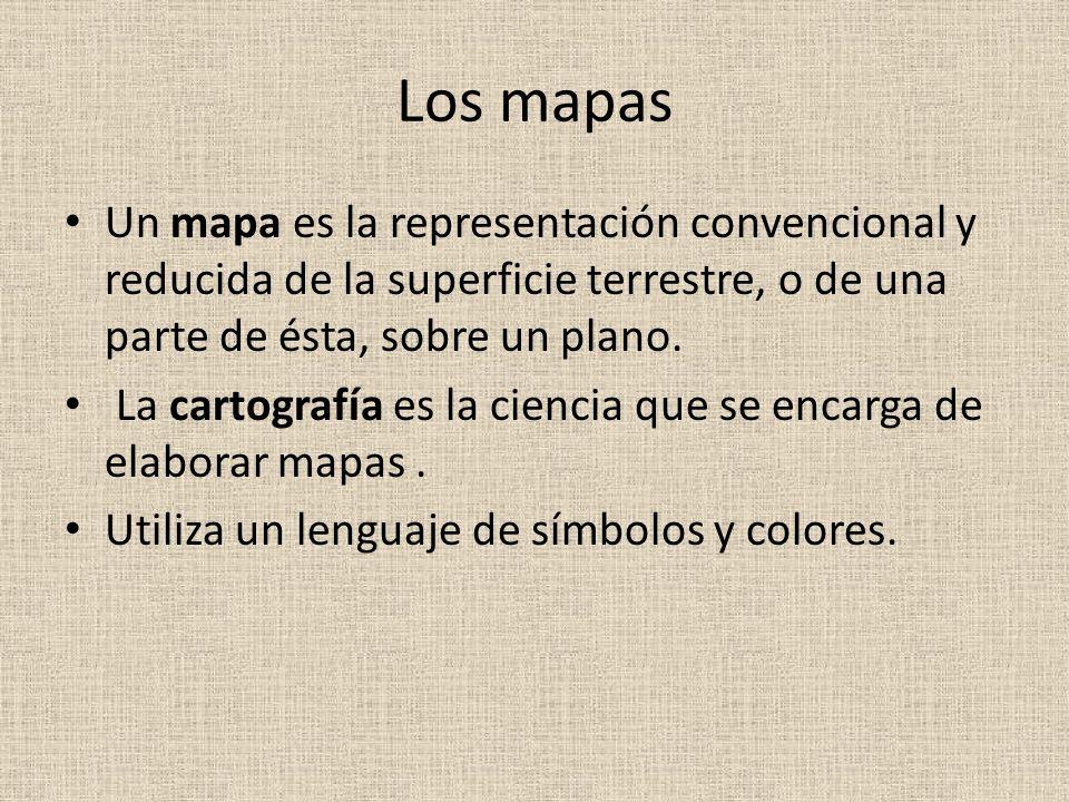 Los mapas Un mapa es la representación convencional y reducida de la superficie terrestre, o de una parte de ésta, sobre un plano.