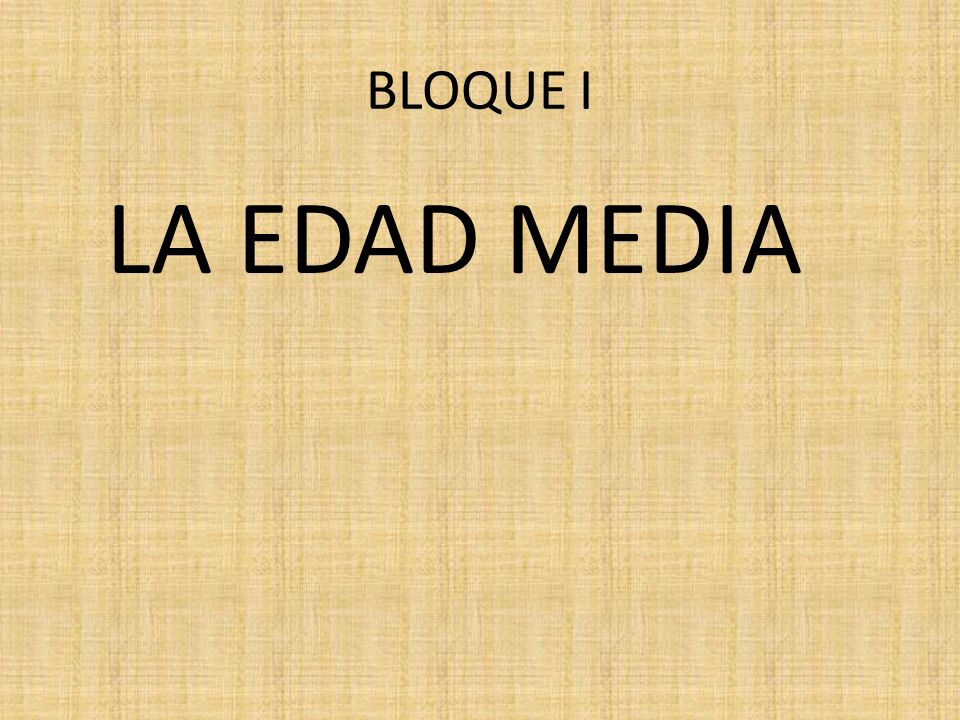BLOQUE I LA EDAD MEDIA