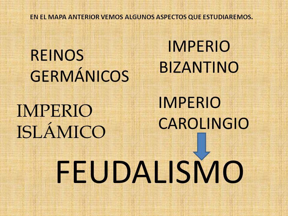 FEUDALISMO IMPERIO REINOS GERMÁNICOS BIZANTINO IMPERIO