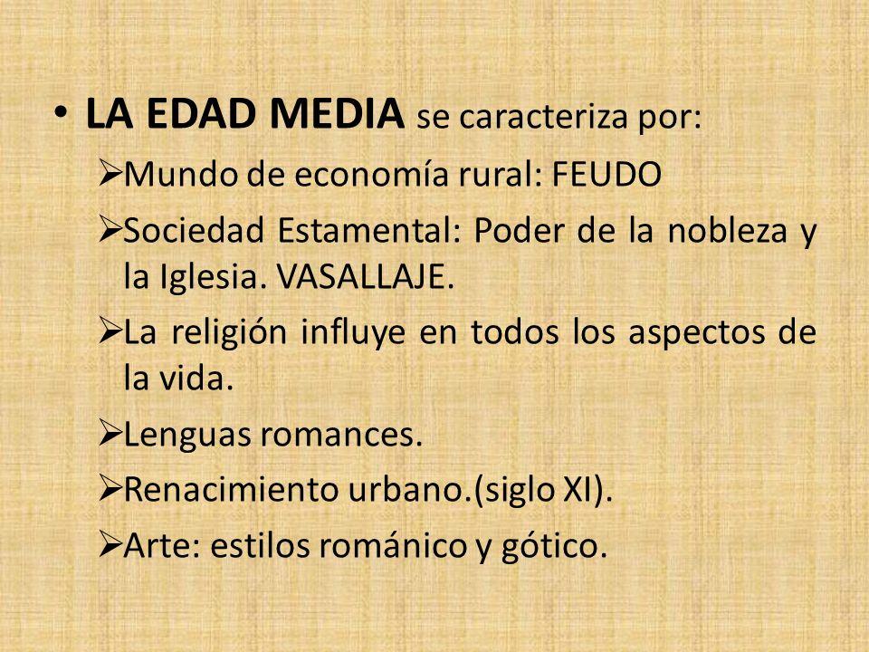 LA EDAD MEDIA se caracteriza por: