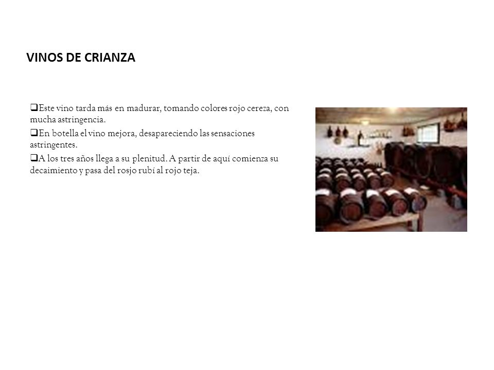 VINOS DE CRIANZA Este vino tarda más en madurar, tomando colores rojo cereza, con mucha astringencia.