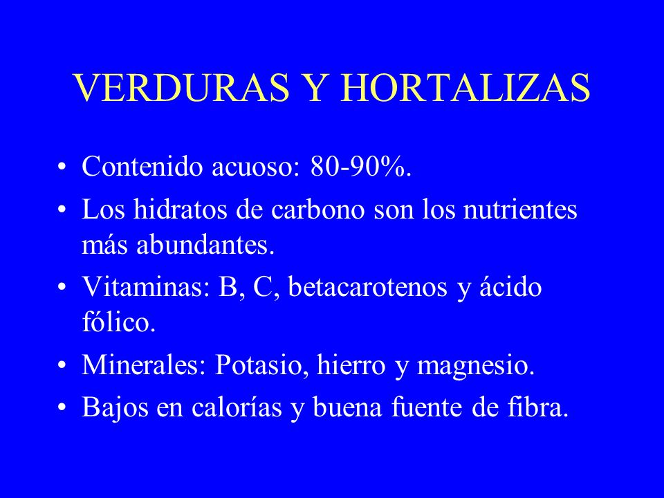 VERDURAS Y HORTALIZAS Contenido acuoso: 80-90%.