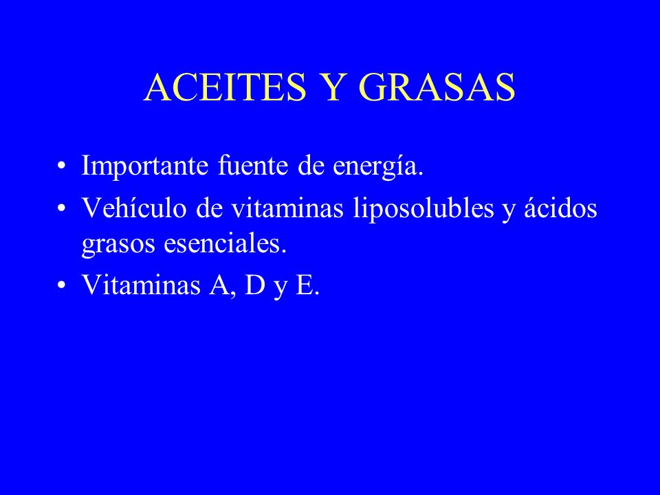 ACEITES Y GRASAS Importante fuente de energía.