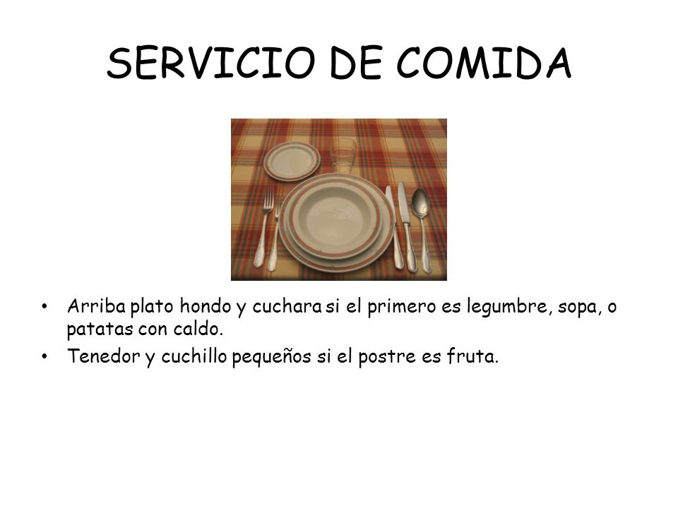 SERVICIO DE COMIDA Arriba plato hondo y cuchara si el primero es legumbre, sopa, o patatas con caldo.