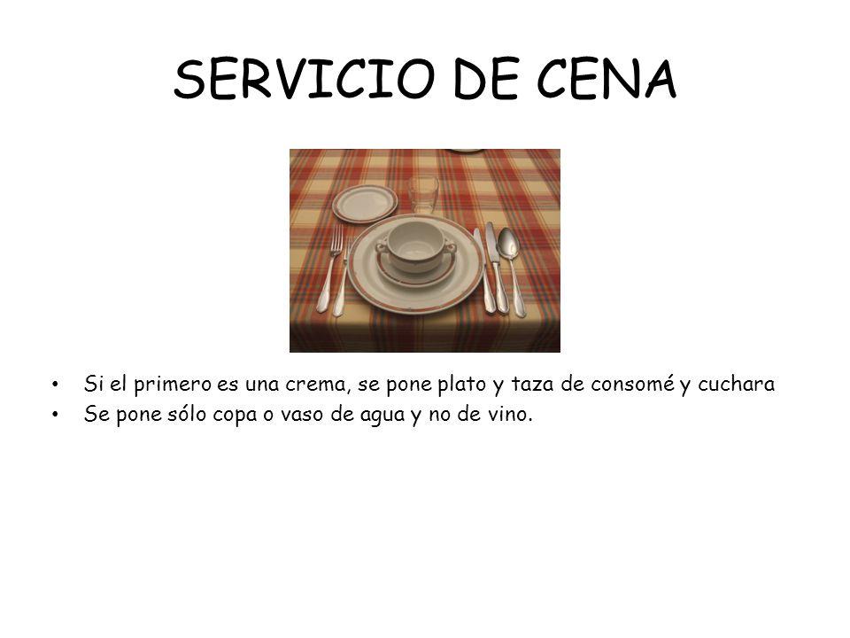SERVICIO DE CENA Si el primero es una crema, se pone plato y taza de consomé y cuchara.