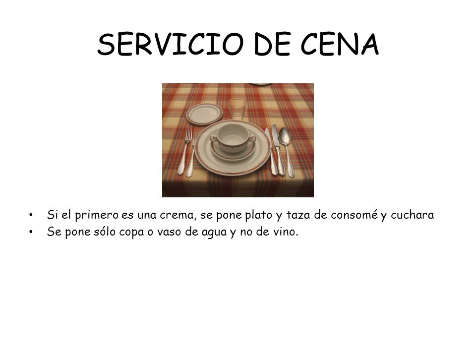 SERVICIO DE CENASi el primero es una crema, se pone plato y taza de consomé y cuchara.