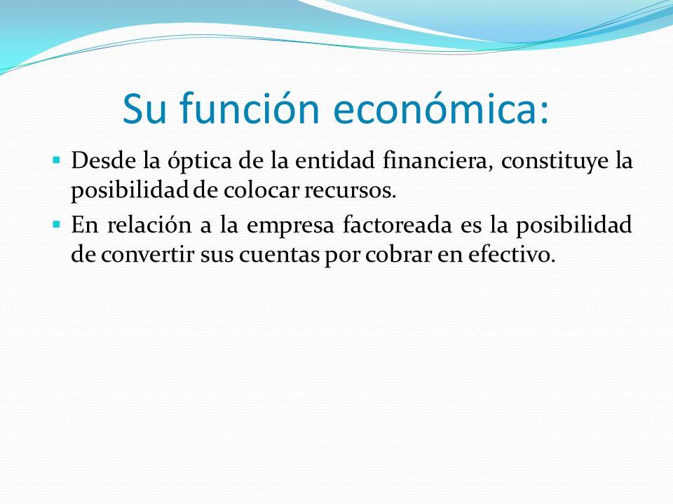 Su función económica: Desde la óptica de la entidad financiera, constituye la posibilidad de colocar recursos.