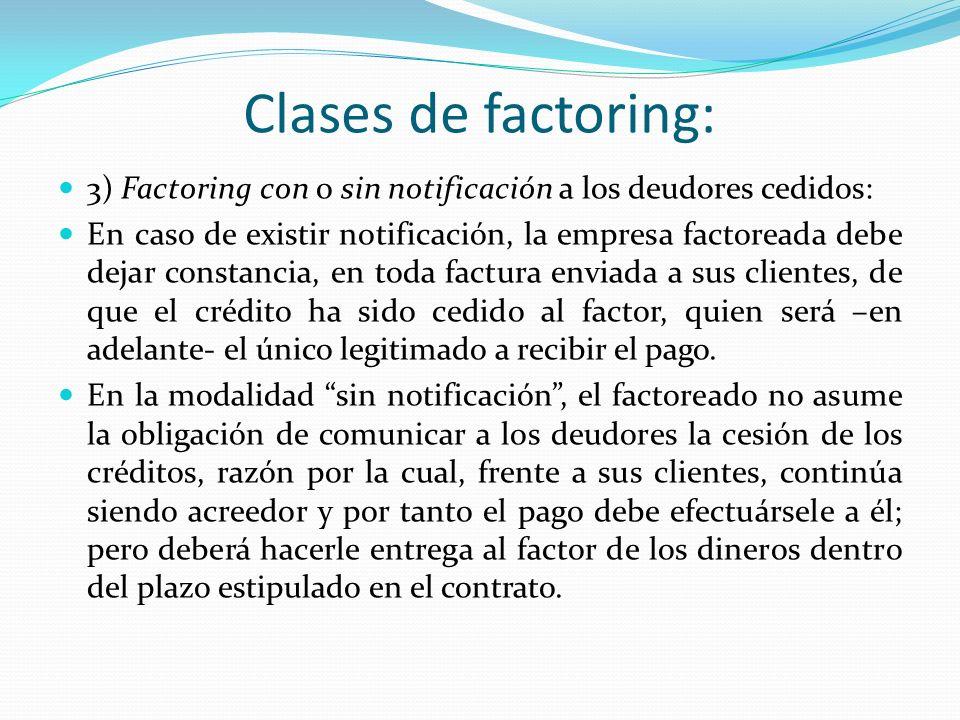 Clases de factoring: 3) Factoring con o sin notificación a los deudores cedidos: