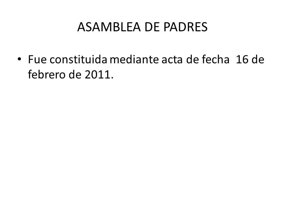 ASAMBLEA DE PADRES Fue constituida mediante acta de fecha 16 de febrero de 2011.
