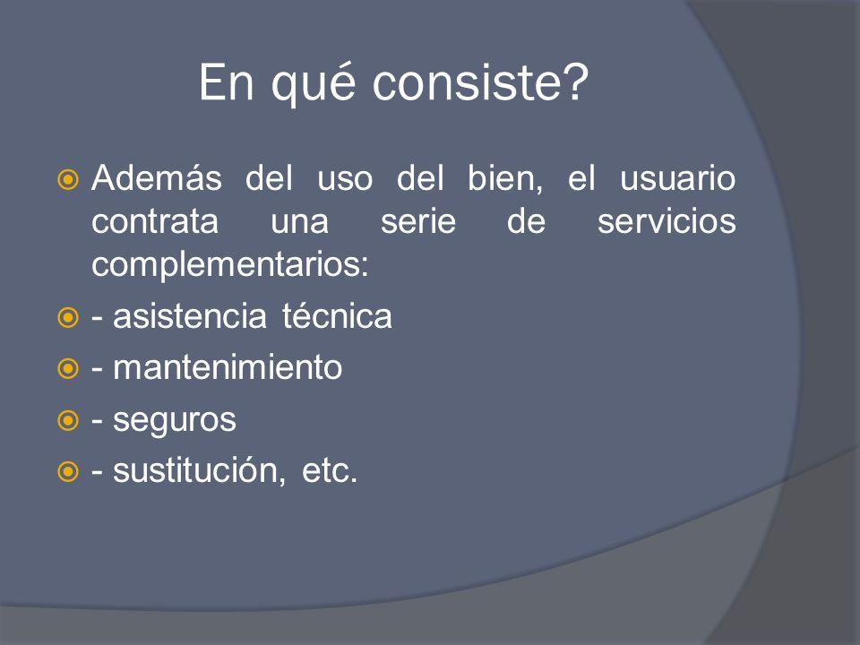 En qué consiste Además del uso del bien, el usuario contrata una serie de servicios complementarios: