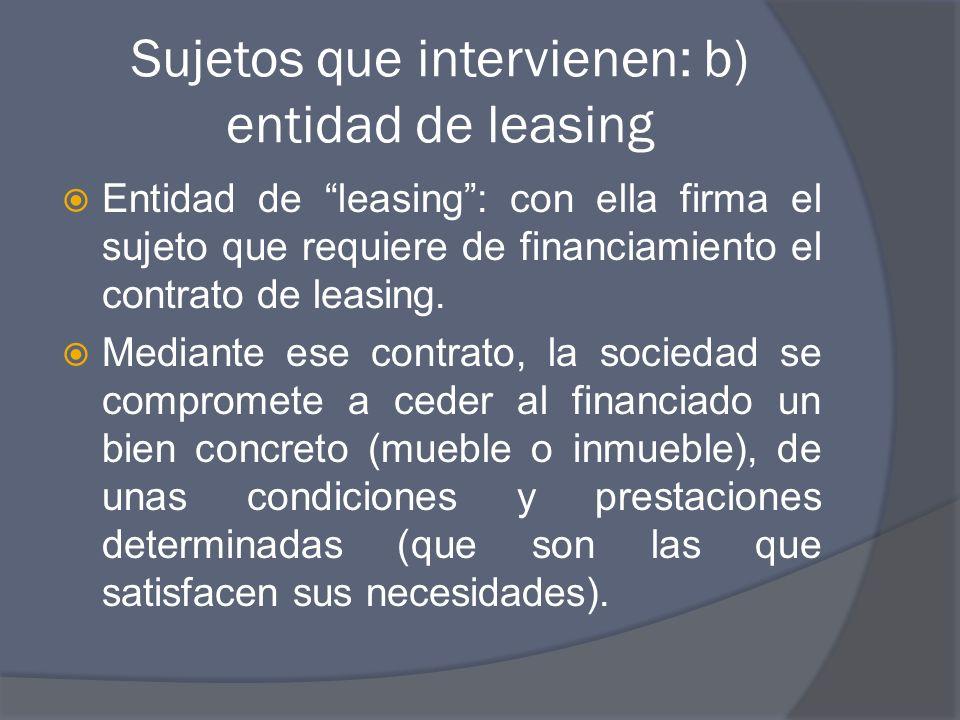 Sujetos que intervienen: b) entidad de leasing