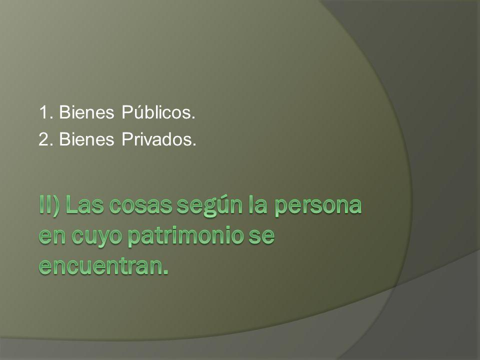 II) Las cosas según la persona en cuyo patrimonio se encuentran.