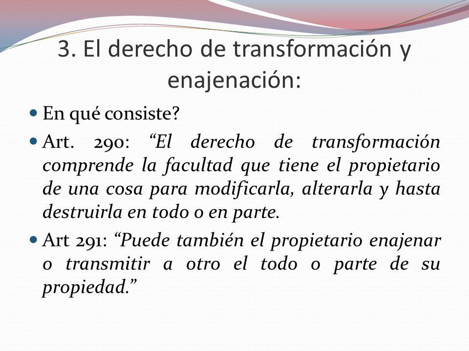 3. El derecho de transformación y enajenación: