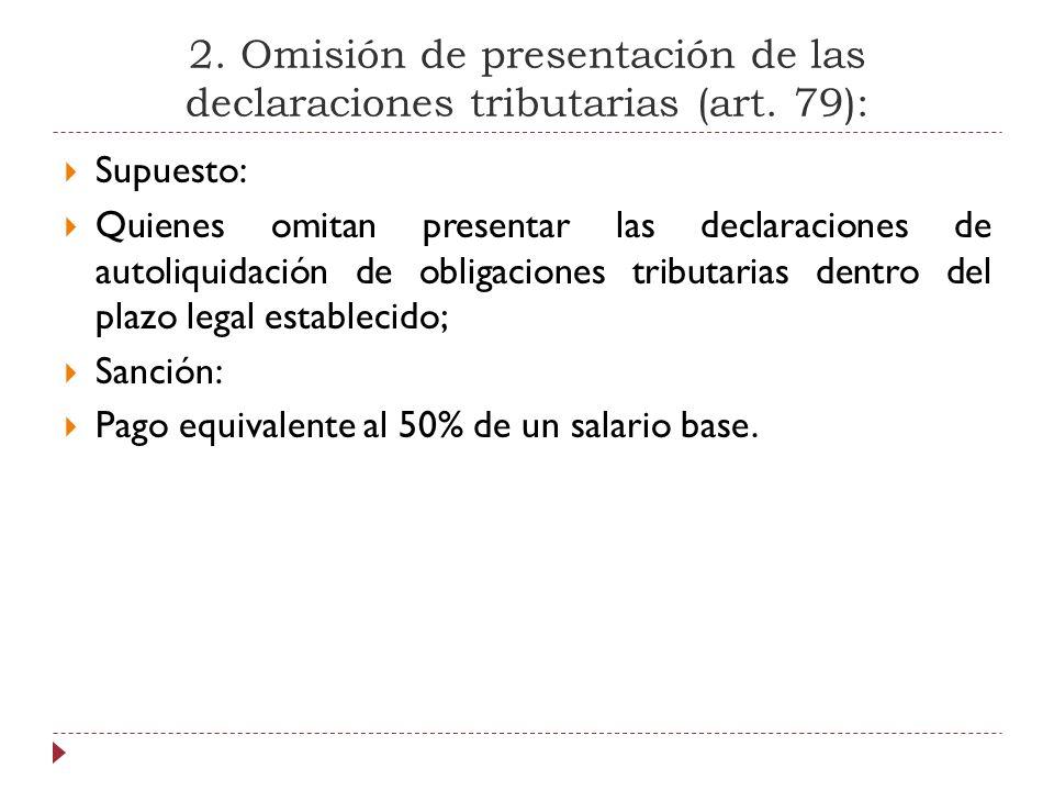 2. Omisión de presentación de las declaraciones tributarias (art. 79):