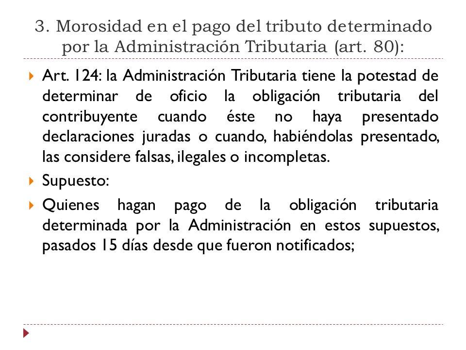 3. Morosidad en el pago del tributo determinado por la Administración Tributaria (art. 80):