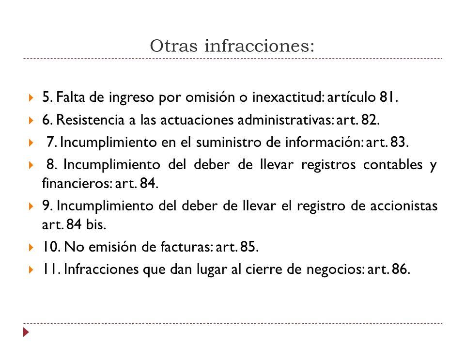Otras infracciones: 5. Falta de ingreso por omisión o inexactitud: artículo 81. 6. Resistencia a las actuaciones administrativas: art. 82.