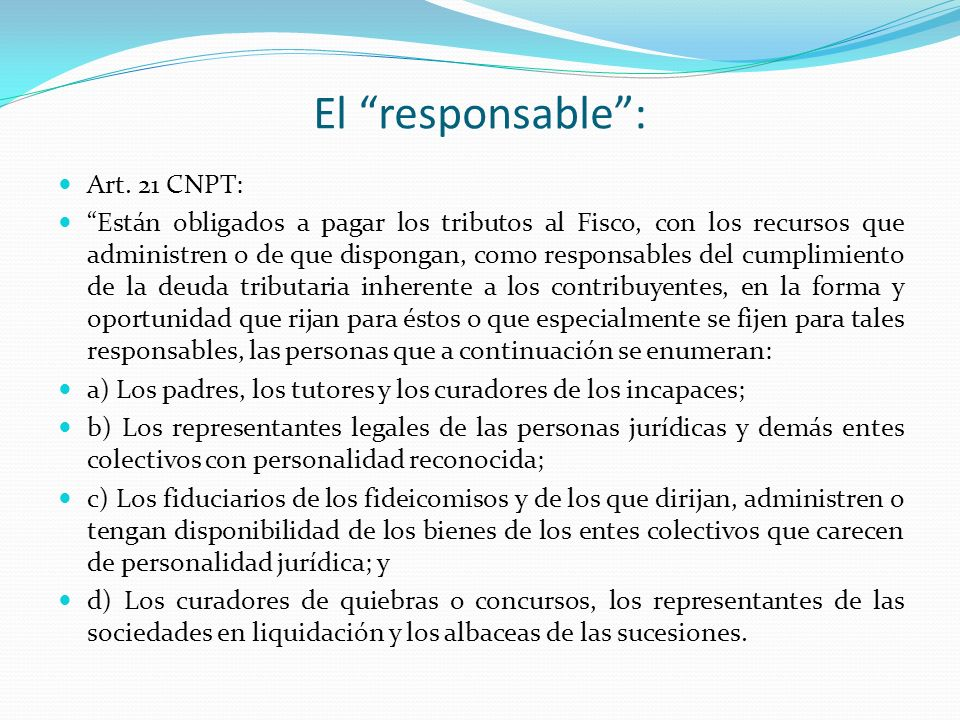 El responsable : Art. 21 CNPT: