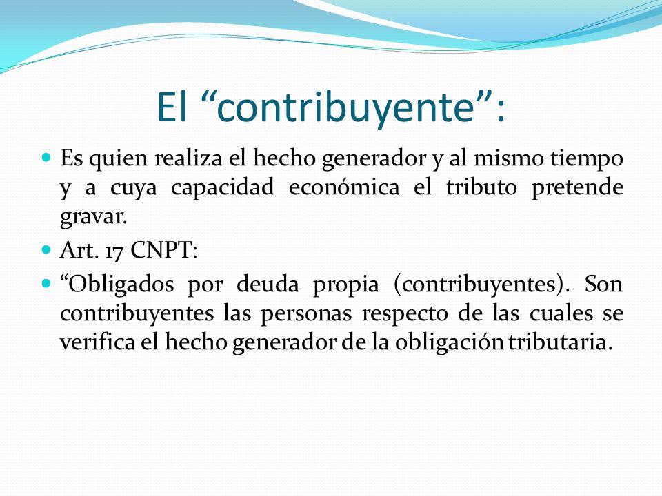 El contribuyente : Es quien realiza el hecho generador y al mismo tiempo y a cuya capacidad económica el tributo pretende gravar.