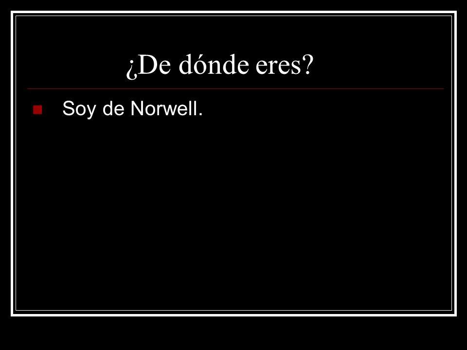 ¿De dónde eres Soy de Norwell.