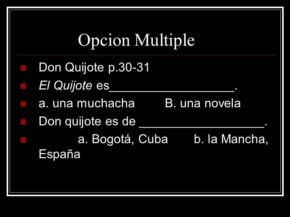 Opcion Multiple Don Quijote p.30-31 El Quijote es__________________.